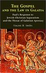 The Gospel and the Law in Galatia: Paul's Response to Jewish-Christian Separatism and the Threat of Galatian Apostasy